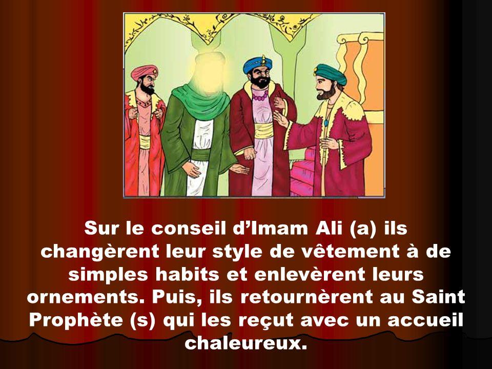 Sur le conseil dImam Ali (a) ils changèrent leur style de vêtement à de simples habits et enlevèrent leurs ornements. Puis, ils retournèrent au Saint