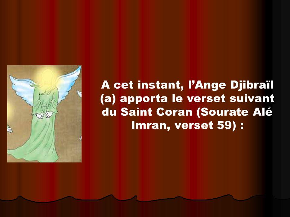 A cet instant, lAnge Djibraïl (a) apporta le verset suivant du Saint Coran (Sourate Alé Imran, verset 59) :