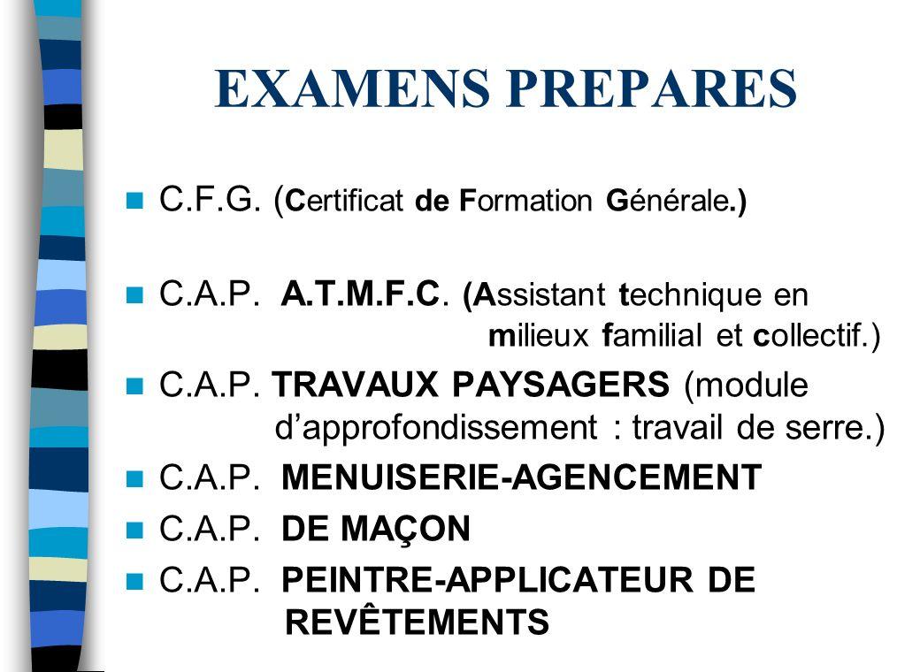 EXAMENS PREPARES C.F.G.( Certificat de Formation Générale.) C.A.P.