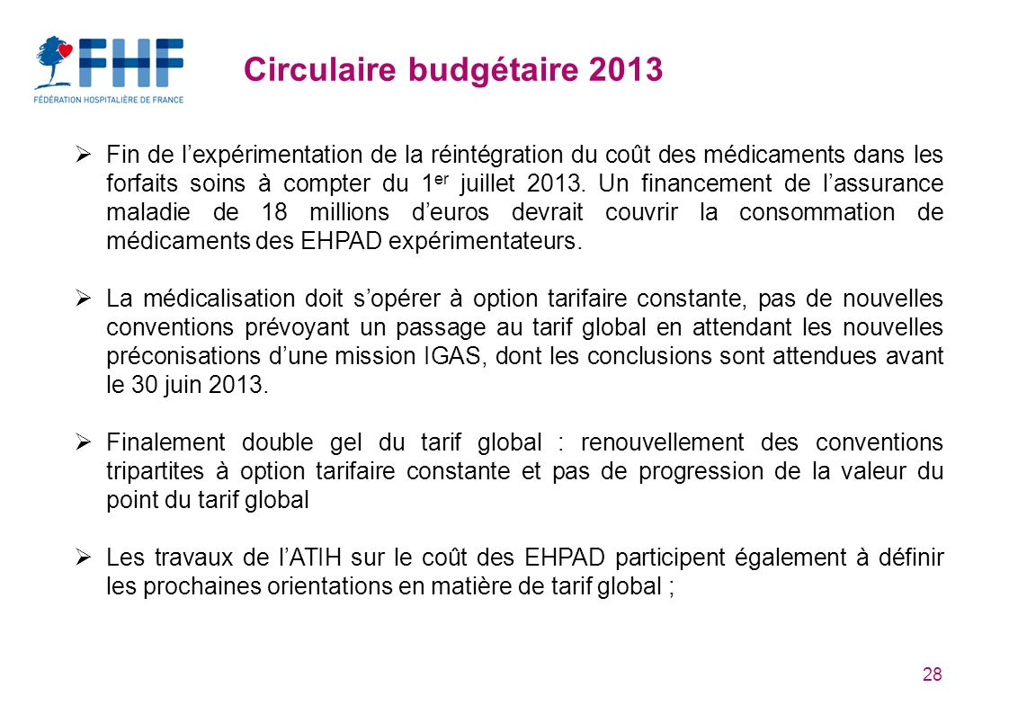 28 Circulaire budgétaire 2013 Fin de lexpérimentation de la réintégration du coût des médicaments dans les forfaits soins à compter du 1 er juillet 2013.