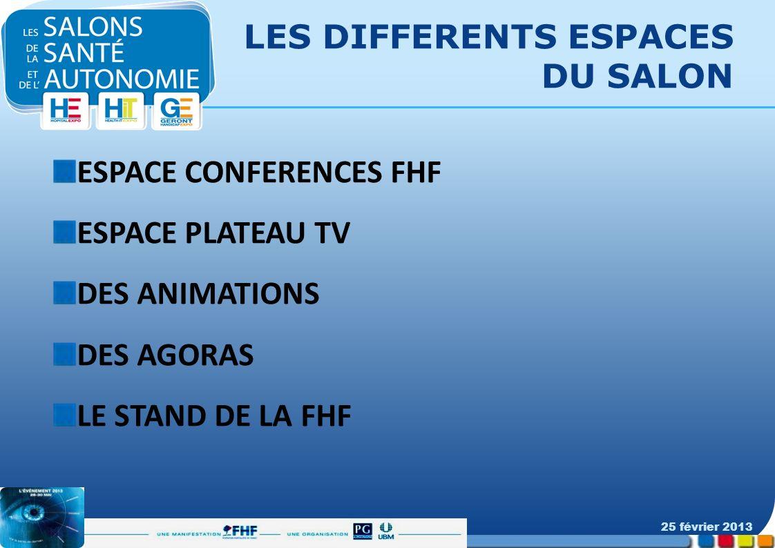LES DIFFERENTS ESPACES DU SALON ESPACE CONFERENCES FHF ESPACE PLATEAU TV DES ANIMATIONS DES AGORAS LE STAND DE LA FHF 25 février 2013