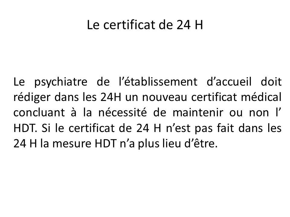Le certificat de 24 H Le psychiatre de létablissement daccueil doit rédiger dans les 24H un nouveau certificat médical concluant à la nécessité de mai