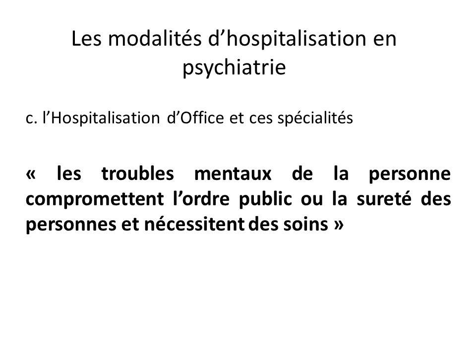 Les modalités dhospitalisation en psychiatrie c. lHospitalisation dOffice et ces spécialités « les troubles mentaux de la personne compromettent lordr