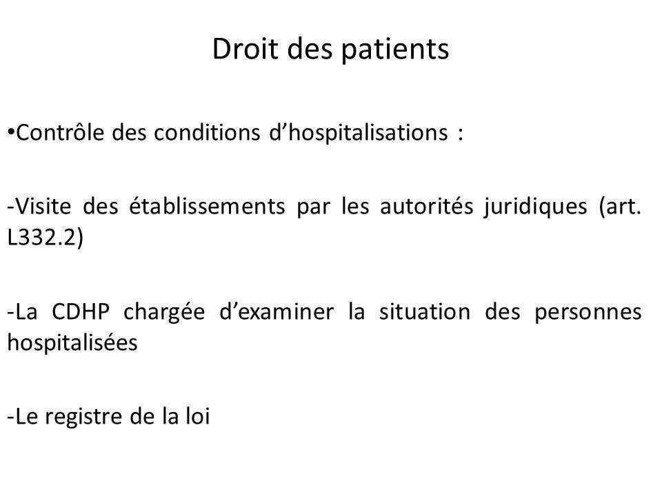 Droit des patients Contrôle des conditions dhospitalisations : -Visite des établissements par les autorités juridiques (art. L332.2) -La CDHP chargée