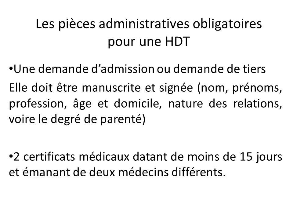 Les pièces administratives obligatoires pour une HDT Une demande dadmission ou demande de tiers Elle doit être manuscrite et signée (nom, prénoms, pro