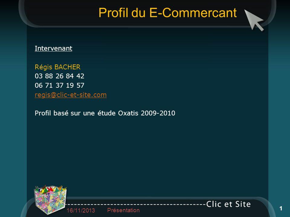 Profil du E-Commercant Intervenant Régis BACHER 03 88 26 84 42 06 71 37 19 57 regis@clic-et-site.com Profil basé sur une étude Oxatis 2009-2010 16/11/2013 Présentation 1