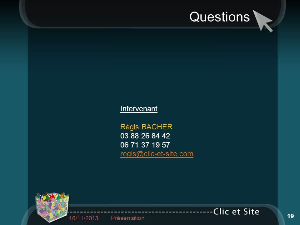 Questions Intervenant Régis BACHER 03 88 26 84 42 06 71 37 19 57 regis@clic-et-site.com 16/11/2013 19 Présentation