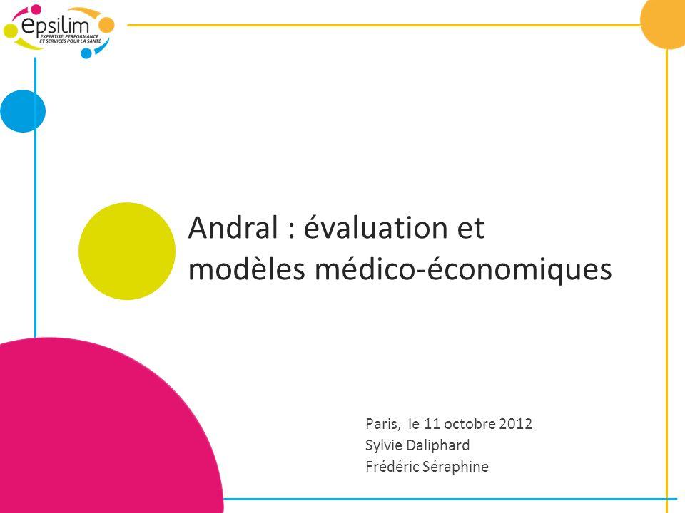 Andral : évaluation et modèles médico-économiques Paris, le 11 octobre 2012 Sylvie Daliphard Frédéric Séraphine
