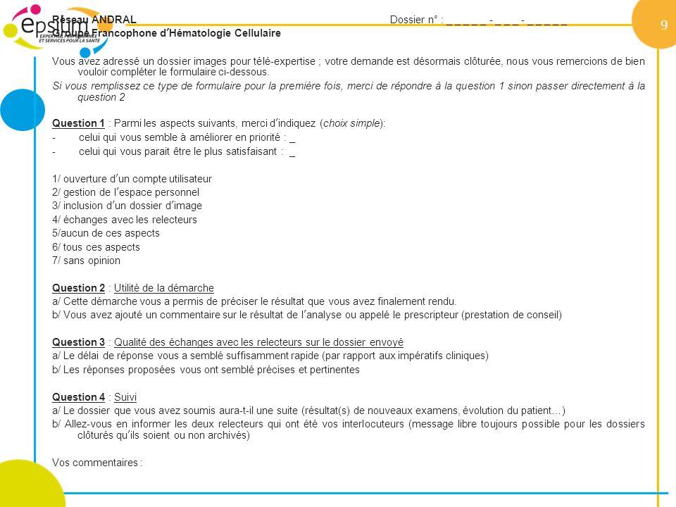Réseau ANDRAL Dossier n° : _ _ _ _ _ - _ _ _ - _ _ _ _ _ Groupe Francophone dHématologie Cellulaire Vous avez adressé un dossier images pour télé-expe