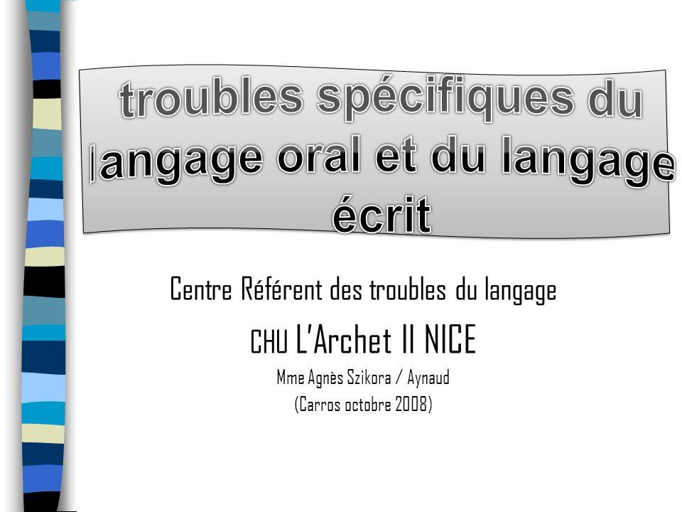 Centre Référent des troubles du langage CHU LArchet II NICE Mme Agnès Szikora / Aynaud (Carros octobre 2008)