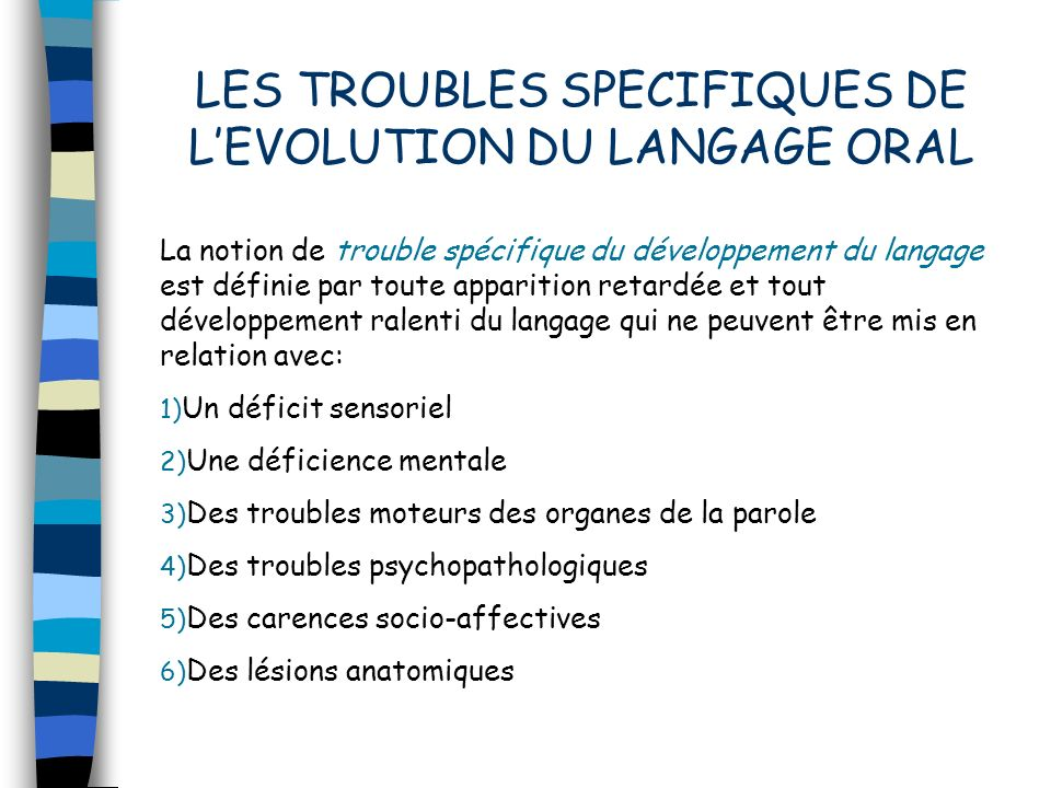 LES TROUBLES SPECIFIQUES DE LEVOLUTION DU LANGAGE ORAL La notion de trouble spécifique du développement du langage est définie par toute apparition re
