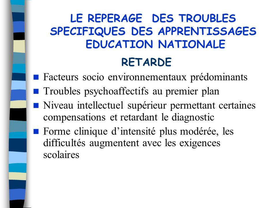 LE REPERAGE DES TROUBLES SPECIFIQUES DES APPRENTISSAGES EDUCATION NATIONALE RETARDE Facteurs socio environnementaux prédominants Troubles psychoaffect