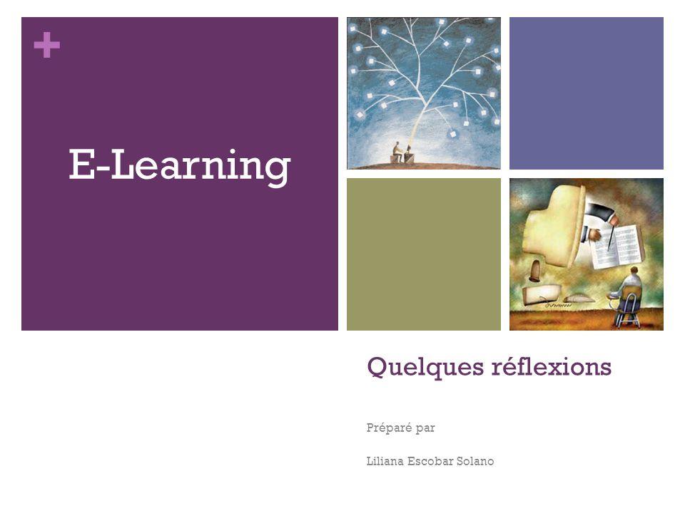 + Quelques réflexions Préparé par Liliana Escobar Solano E-Learning