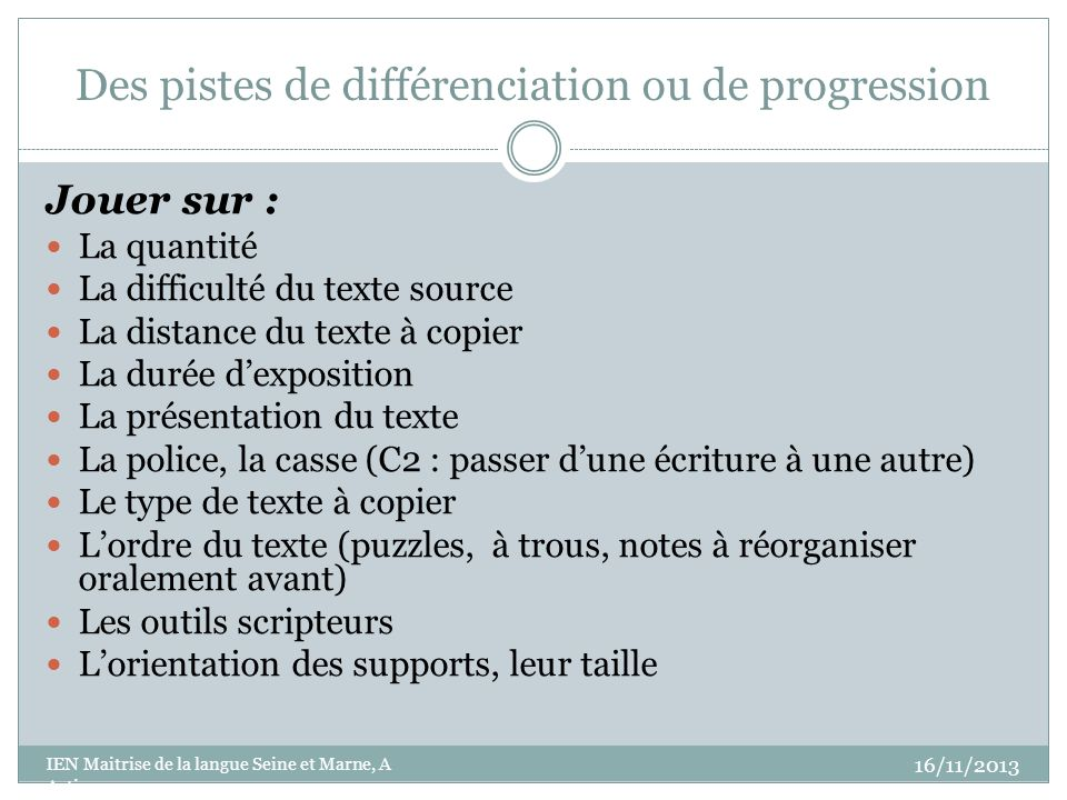 Des pistes de différenciation ou de progression Jouer sur : La quantité La difficulté du texte source La distance du texte à copier La durée dexpositi