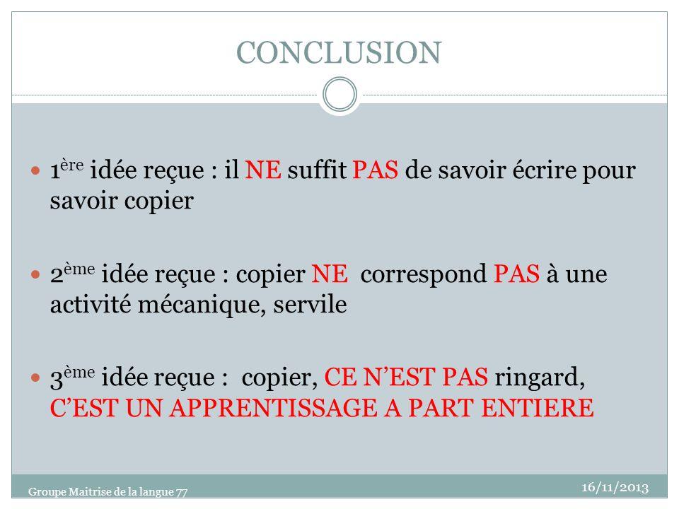 CONCLUSION 1 ère idée reçue : il NE suffit PAS de savoir écrire pour savoir copier 2 ème idée reçue : copier NE correspond PAS à une activité mécaniqu