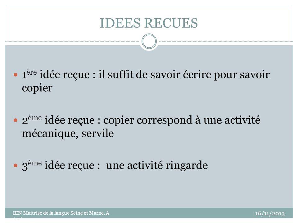 IDEES RECUES 1 ère idée reçue : il suffit de savoir écrire pour savoir copier 2 ème idée reçue : copier correspond à une activité mécanique, servile 3
