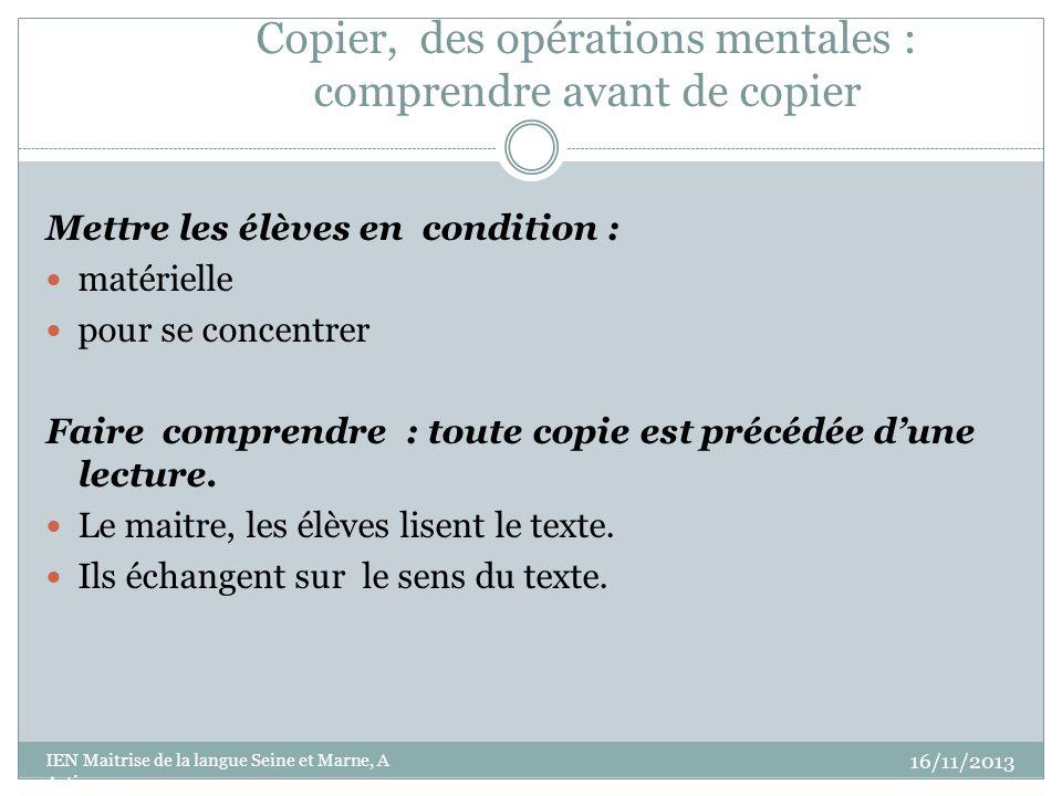 Copier, des opérations mentales : comprendre avant de copier Mettre les élèves en condition : matérielle pour se concentrer Faire comprendre : toute copie est précédée dune lecture.
