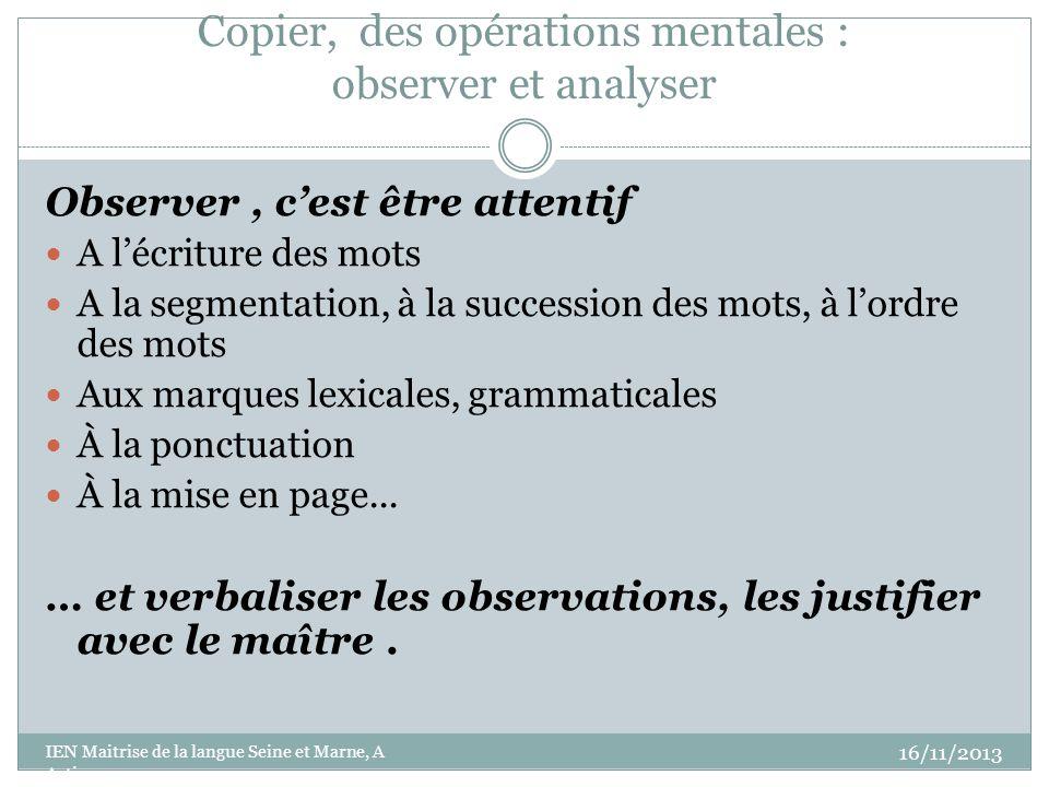 Copier, des opérations mentales : observer et analyser Observer, cest être attentif A lécriture des mots A la segmentation, à la succession des mots,