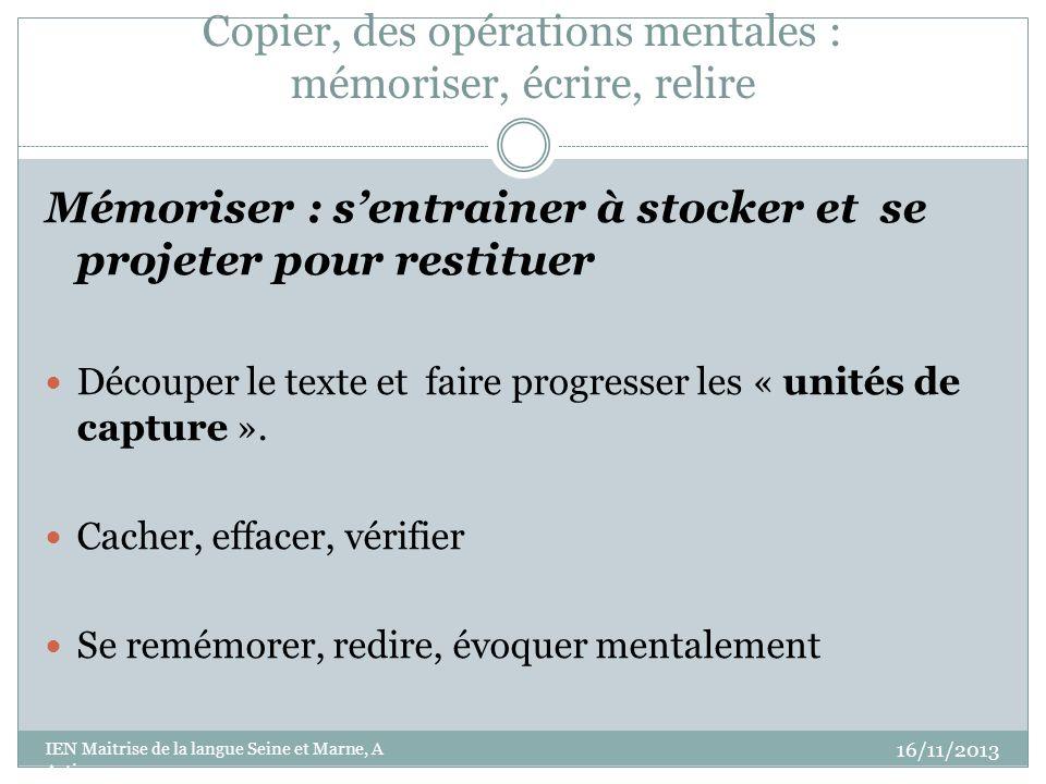 Copier, des opérations mentales : mémoriser, écrire, relire Mémoriser : sentrainer à stocker et se projeter pour restituer Découper le texte et faire progresser les « unités de capture ».