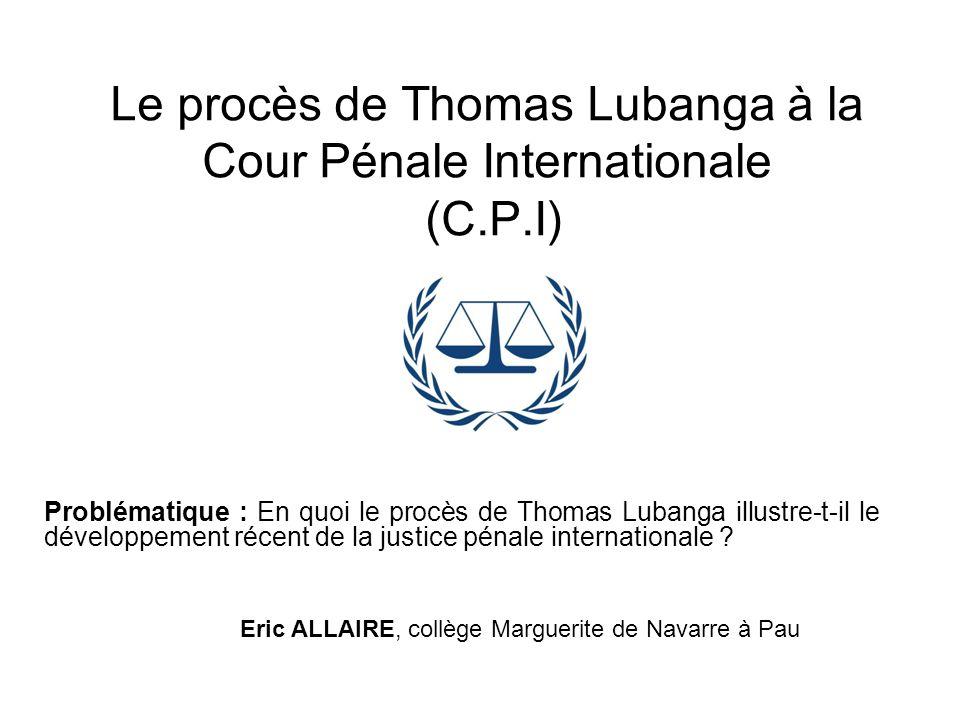 Le procès de Thomas Lubanga à la Cour Pénale Internationale (C.P.I) Problématique : En quoi le procès de Thomas Lubanga illustre-t-il le développement