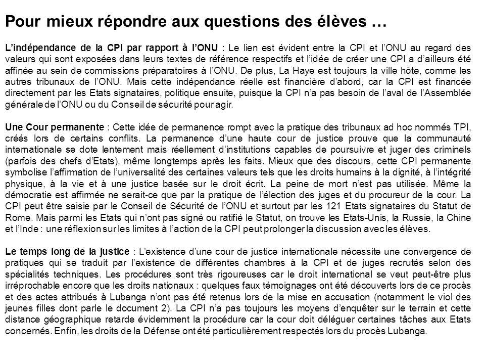 Pour mieux répondre aux questions des élèves … Lindépendance de la CPI par rapport à lONU : Le lien est évident entre la CPI et lONU au regard des val