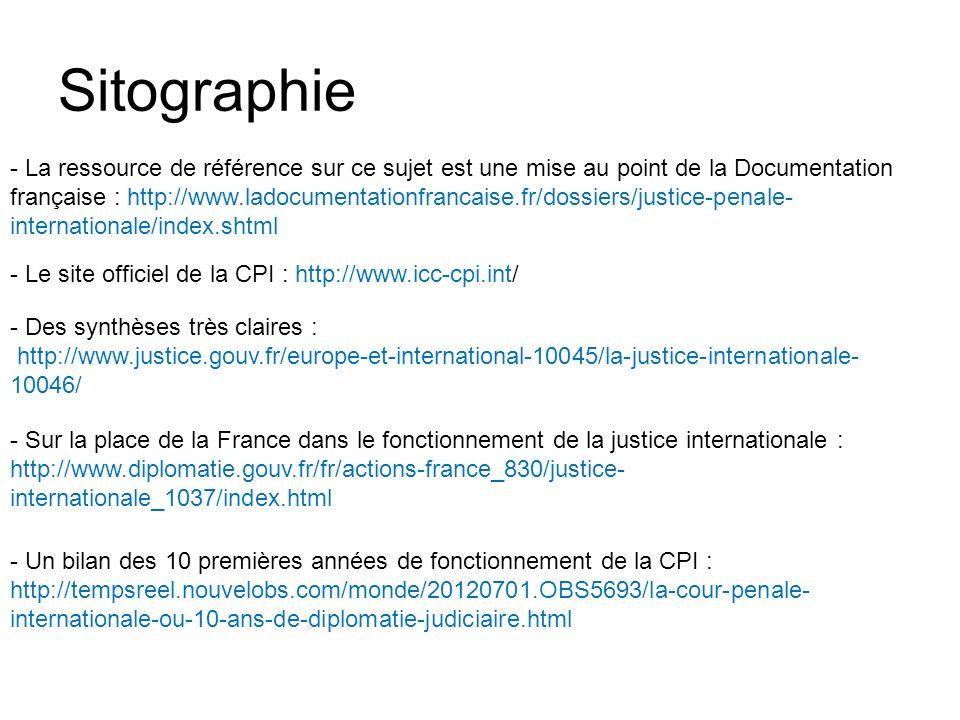 Sitographie - Le site officiel de la CPI : http://www.icc-cpi.int/ - La ressource de référence sur ce sujet est une mise au point de la Documentation