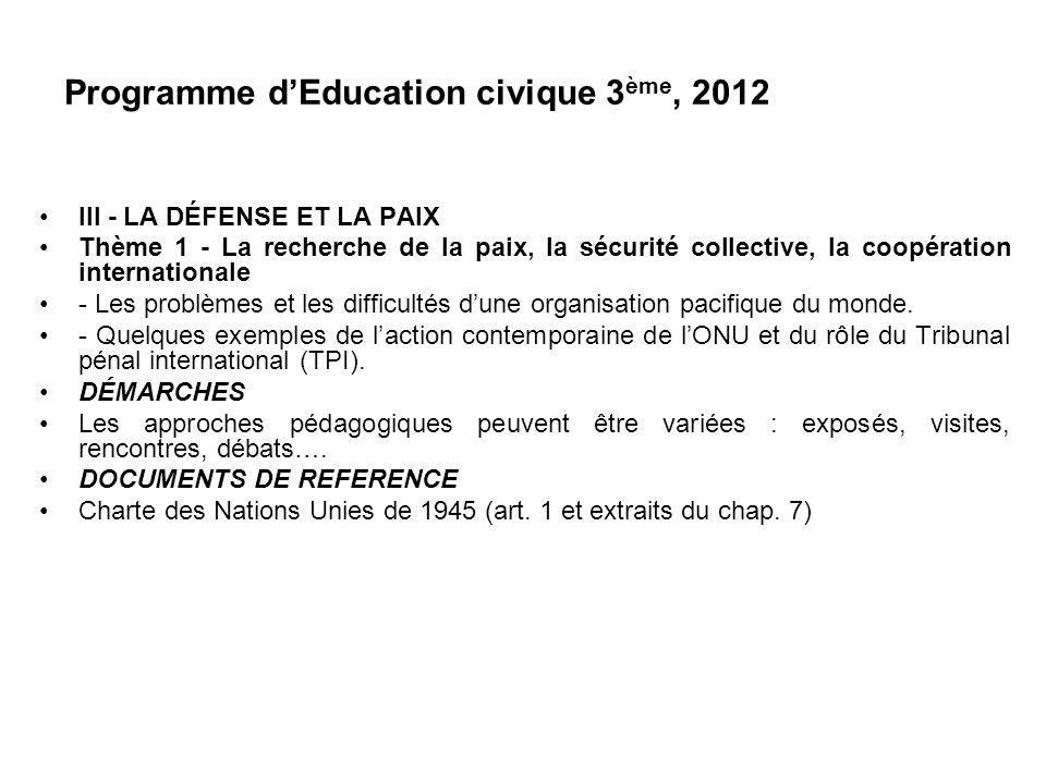 Programme dEducation civique 3 ème, 2012 III - LA DÉFENSE ET LA PAIX Thème 1 - La recherche de la paix, la sécurité collective, la coopération interna