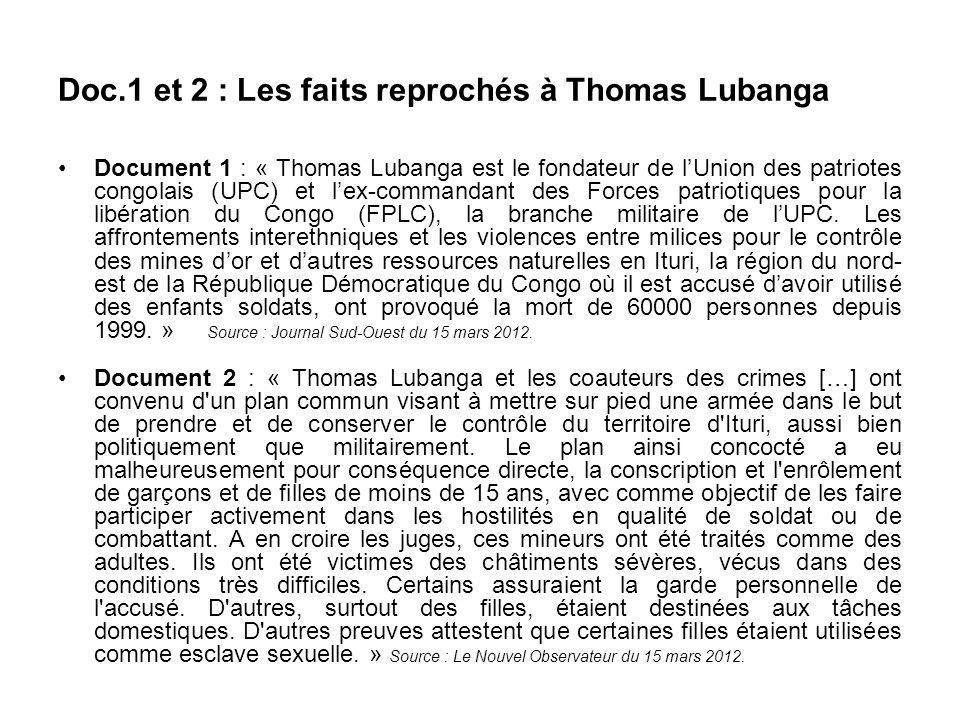 Doc.1 et 2 : Les faits reprochés à Thomas Lubanga Document 1 : « Thomas Lubanga est le fondateur de lUnion des patriotes congolais (UPC) et lex-comman