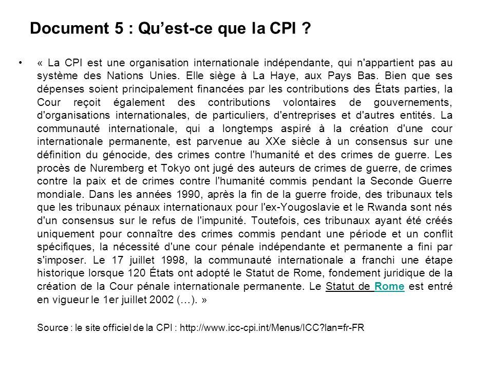 Document 5 : Quest-ce que la CPI ? « La CPI est une organisation internationale indépendante, qui n'appartient pas au système des Nations Unies. Elle