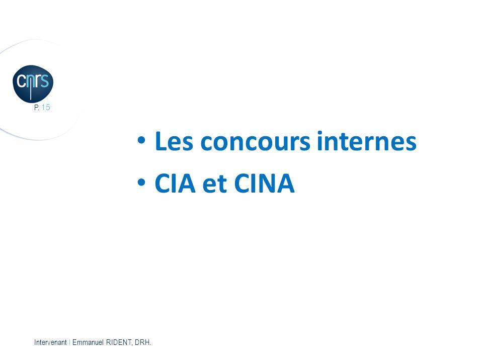 P. 15 Intervenant l Emmanuel RIDENT, DRH. Les concours internes CIA et CINA