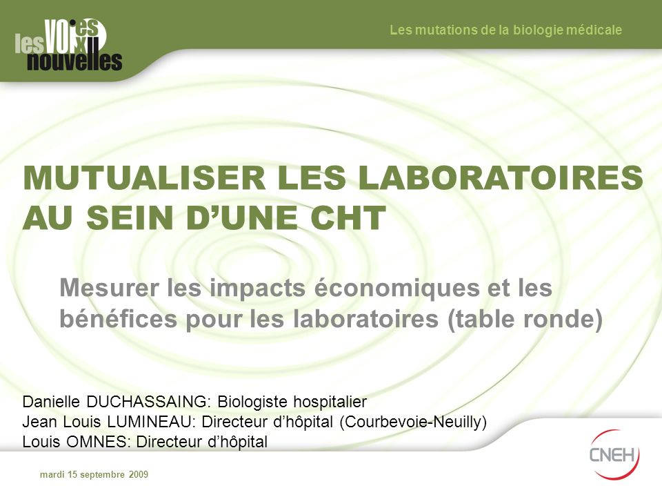 MUTUALISER LES LABORATOIRES AU SEIN DUNE CHT Mesurer les impacts économiques et les bénéfices pour les laboratoires (table ronde) mardi 15 septembre 2