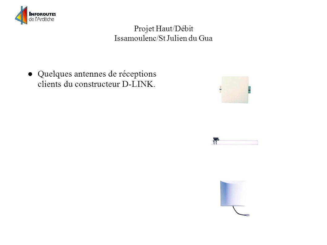 Projet Haut-Débit Issamoulenc/St Julien du Gua Exemple de Borne Wifi externe type D-Link DWL 1750 Alimentation via cable ethernet max 30m Etanche, se