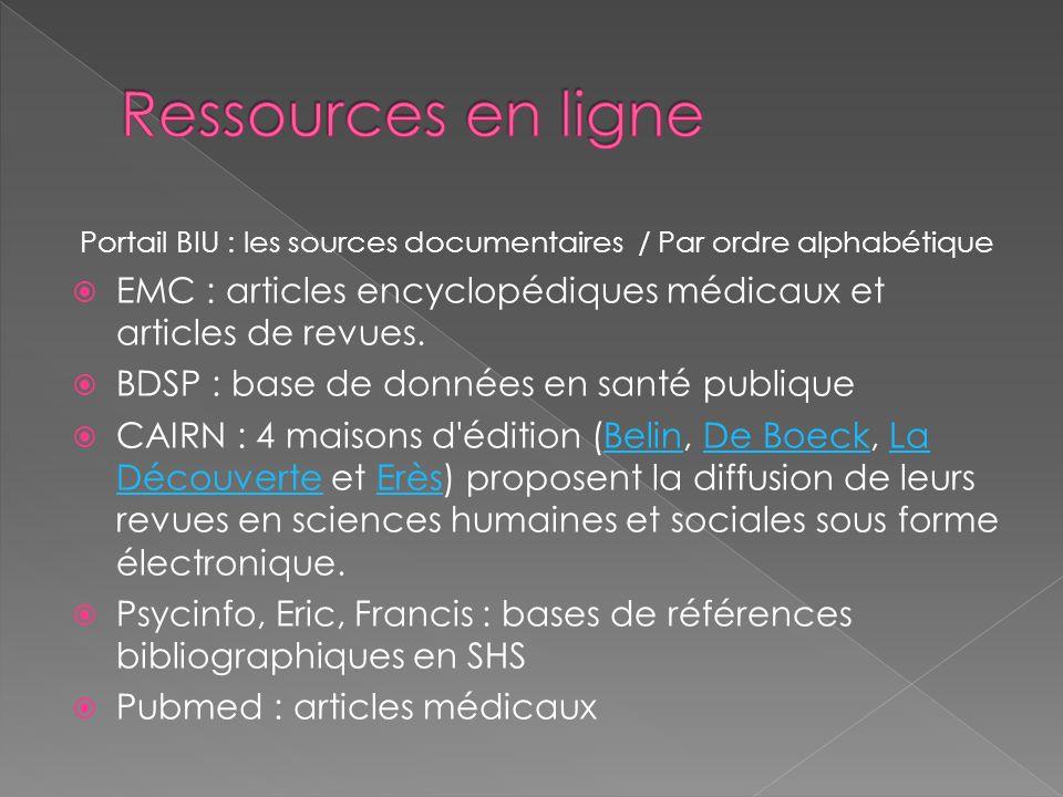 Portail BIU : les sources documentaires / Par ordre alphabétique EMC : articles encyclopédiques médicaux et articles de revues. BDSP : base de données
