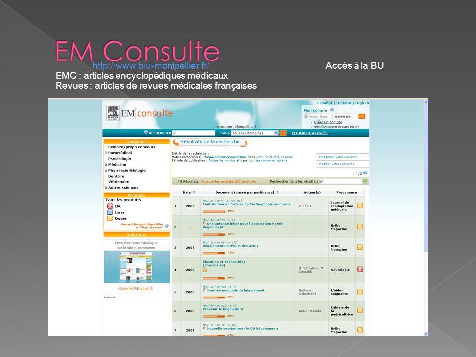 http://www.biu-montpellier.fr/ Accès à la BU EMC : articles encyclopédiques médicaux Revues : articles de revues médicales françaises