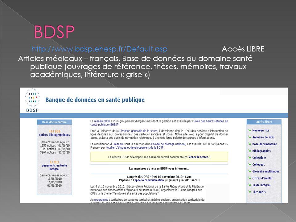 http://www.bdsp.ehesp.fr/Default.asp Accès LIBRE Articles médicaux – français. Base de données du domaine santé publique (ouvrages de référence, thèse
