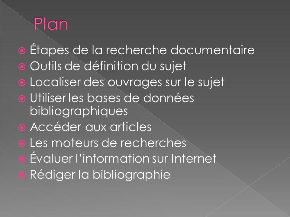 Étapes de la recherche documentaire Outils de définition du sujet Localiser des ouvrages sur le sujet Utiliser les bases de données bibliographiques A