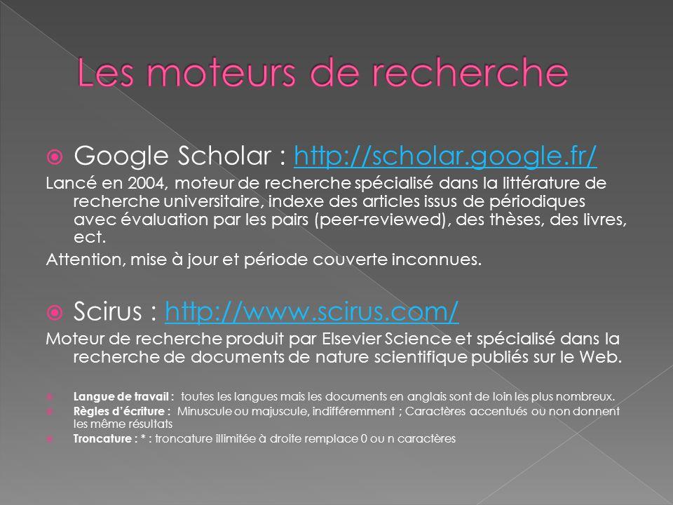 Google Scholar : http://scholar.google.fr/http://scholar.google.fr/ Lancé en 2004, moteur de recherche spécialisé dans la littérature de recherche uni