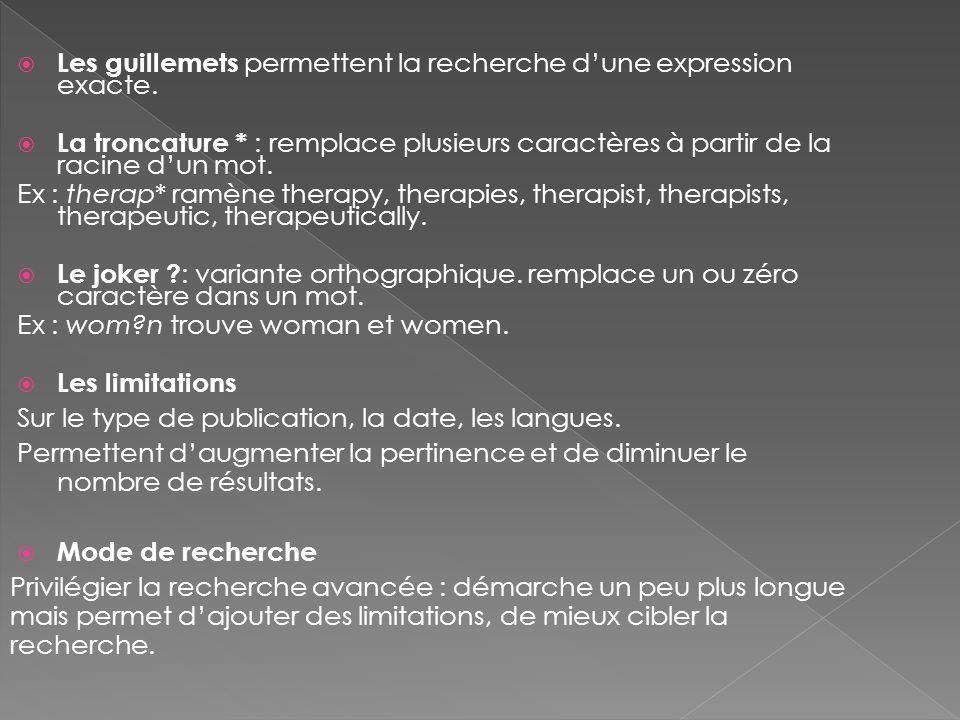 Les guillemets permettent la recherche dune expression exacte. La troncature * : remplace plusieurs caractères à partir de la racine dun mot. Ex : the