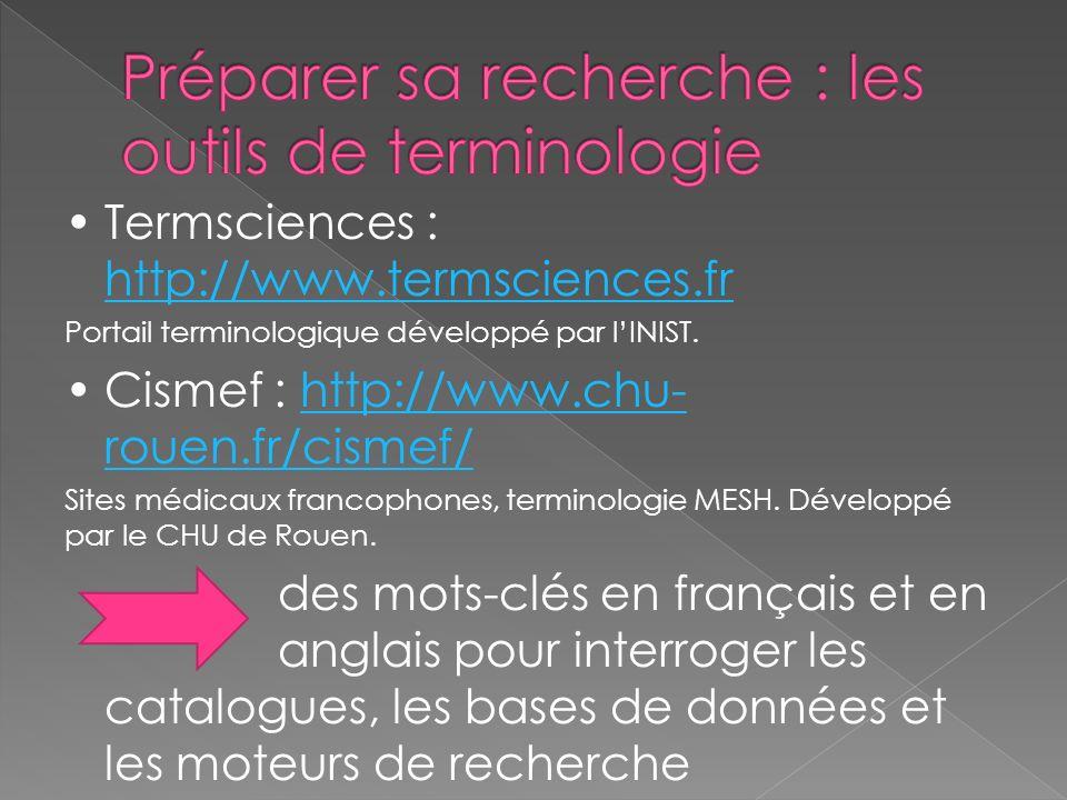 Termsciences : http://www.termsciences.fr http://www.termsciences.fr Portail terminologique développé par lINIST. Cismef : http://www.chu- rouen.fr/ci