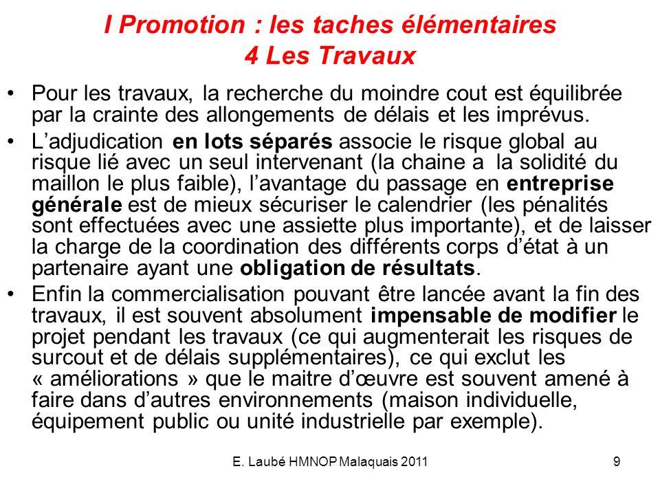 E. Laubé HMNOP Malaquais 20119 I Promotion : les taches élémentaires 4 Les Travaux Pour les travaux, la recherche du moindre cout est équilibrée par l