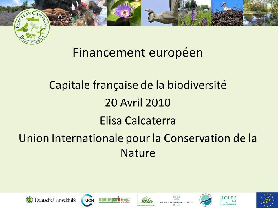 Financement européen Capitale française de la biodiversité 20 Avril 2010 Elisa Calcaterra Union Internationale pour la Conservation de la Nature