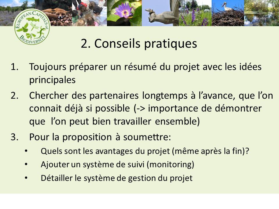 2. Conseils pratiques 1.Toujours préparer un résumé du projet avec les idées principales 2.Chercher des partenaires longtemps à lavance, que lon conna