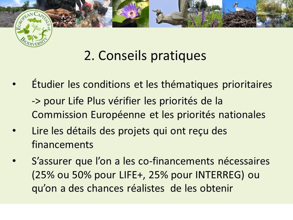 2. Conseils pratiques Étudier les conditions et les thématiques prioritaires -> pour Life Plus vérifier les priorités de la Commission Européenne et l