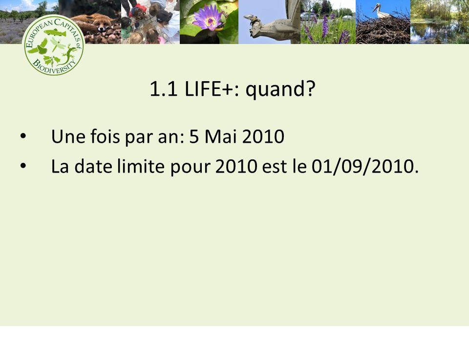 1.1 LIFE+: quand Une fois par an: 5 Mai 2010 La date limite pour 2010 est le 01/09/2010.