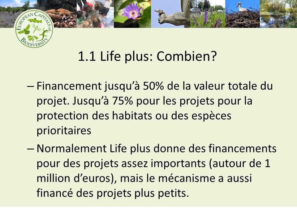 1.1 Liens utiles http://ec.europa.eu/environment/life/funding/l ifeplus.htm (information générales LIFE+) http://ec.europa.eu/environment/life/funding/l ifeplus.htm http://ec.europa.eu/environment/life/countries /france.html (projets français qui ont reçu de financement Life plus: 270 de 1992) http://ec.europa.eu/environment/life/countries /france.html