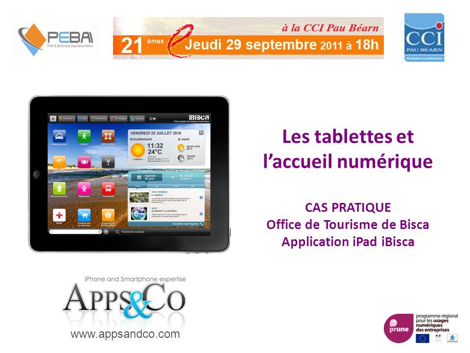 Les tablettes et laccueil numérique CAS PRATIQUE Office de Tourisme de Bisca Application iPad iBisca www.appsandco.com