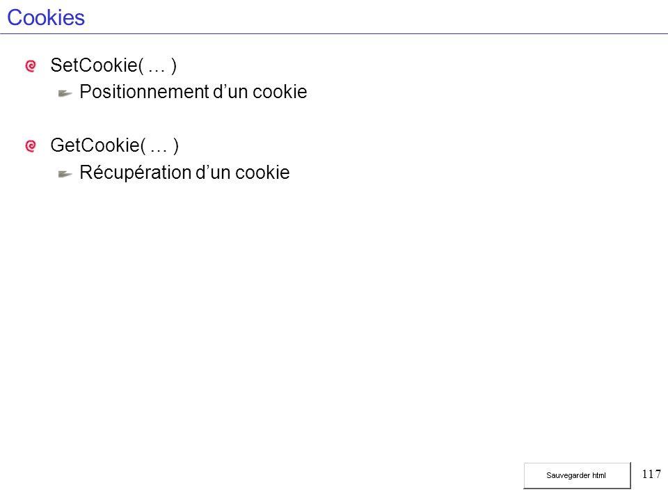 117 Cookies SetCookie( … ) Positionnement dun cookie GetCookie( … ) Récupération dun cookie
