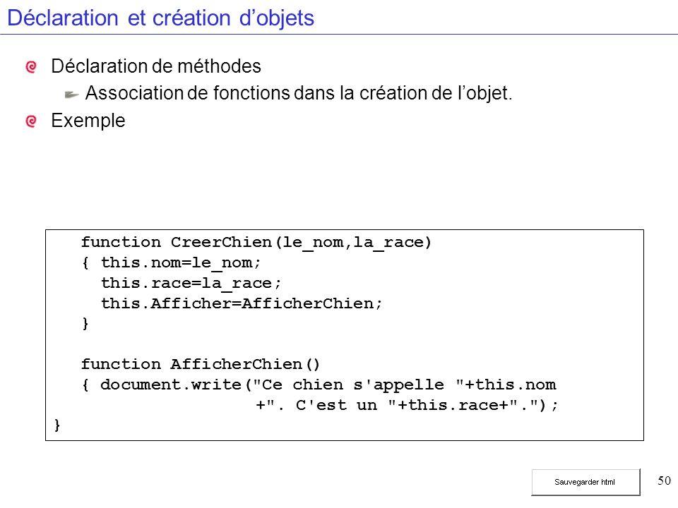 50 Déclaration et création dobjets Déclaration de méthodes Association de fonctions dans la création de lobjet.