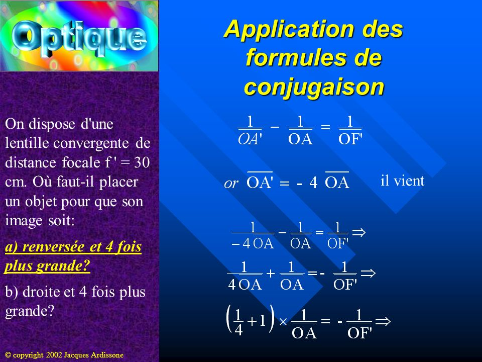 Application des formules de conjugaison On dispose d une lentille convergente de distance focale f = 30 cm.