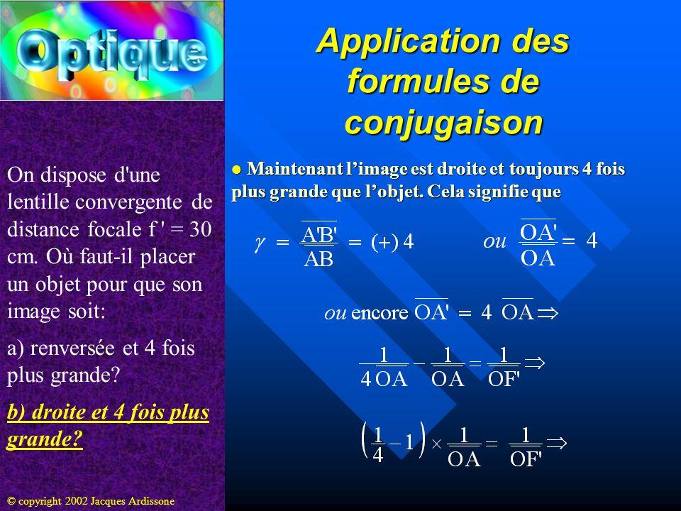 Application des formules de conjugaison On dispose d'une lentille convergente de distance focale f ' = 30 cm. Où faut-il placer un objet pour que son